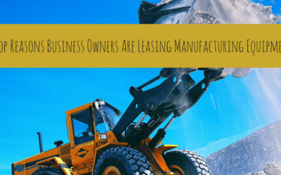 4 Top Reasons Business Owners Are Leasing Manufacturing Equipment