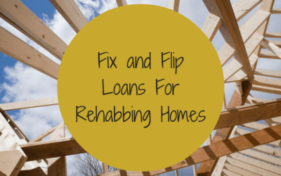 Fix and Flip Loans For Rehabbing Homes