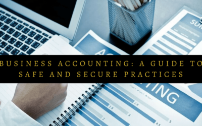 Business Accounting: A Guide To Safe And Secure Practices