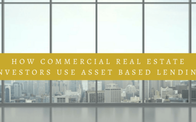 How Commercial Real Estate Investors Use Asset Based Lending